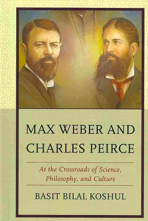 Max Weber and Charles Peirce By Koshul, Basit
