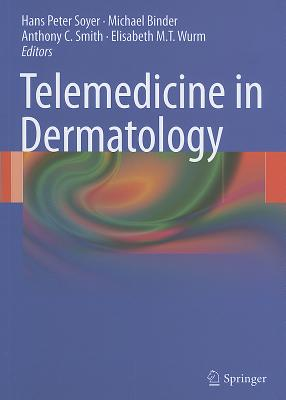 Telemedicine in Dermatology By Soyer, H. Peter (EDT)/ Binder, Michael (EDT)/ Smith, Anthony C. (EDT)/ Wurm, Elisabeth M.t. (EDT)